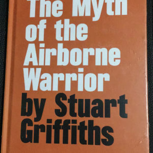 Myth of the Airborne Warrior - Stuart Griffiths